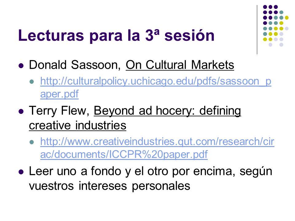 Lecturas para la 3ª sesión Donald Sassoon, On Cultural Markets http://culturalpolicy.uchicago.edu/pdfs/sassoon_p aper.pdf http://culturalpolicy.uchica