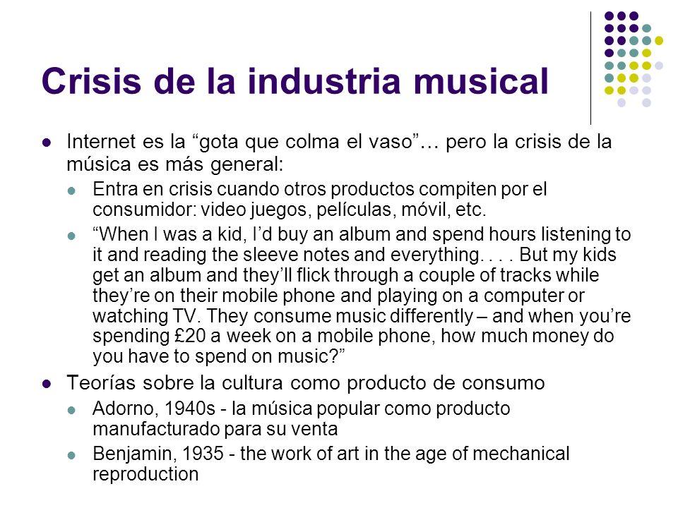 Crisis de la industria musical Internet es la gota que colma el vaso… pero la crisis de la música es más general: Entra en crisis cuando otros product