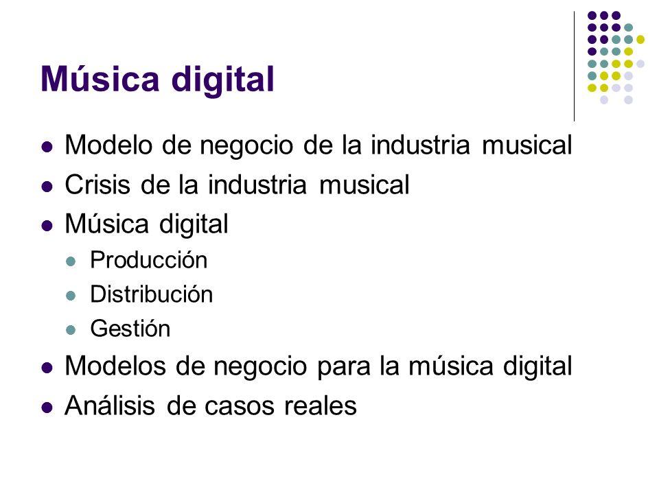 Música digital Modelo de negocio de la industria musical Crisis de la industria musical Música digital Producción Distribución Gestión Modelos de nego