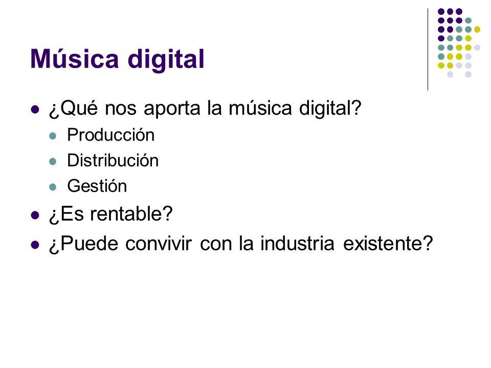 Música digital ¿Qué nos aporta la música digital? Producción Distribución Gestión ¿Es rentable? ¿Puede convivir con la industria existente?