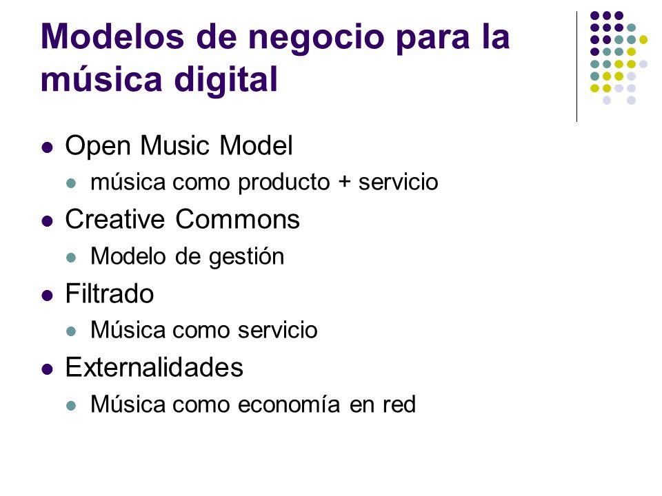 Modelos de negocio para la música digital Open Music Model música como producto + servicio Creative Commons Modelo de gestión Filtrado Música como ser