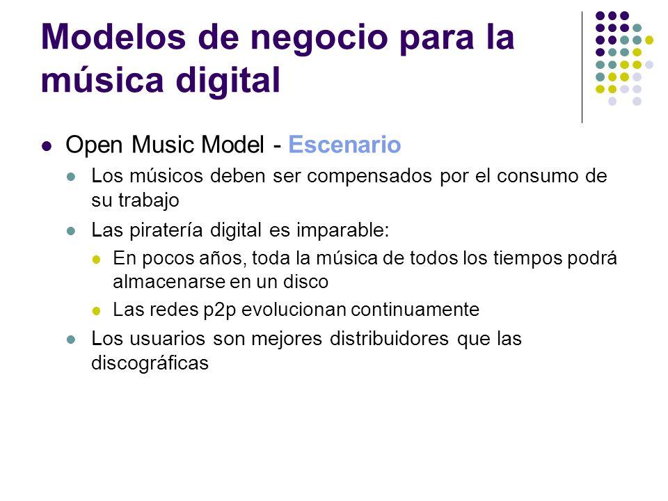 Modelos de negocio para la música digital Open Music Model - Escenario Los músicos deben ser compensados por el consumo de su trabajo Las piratería di