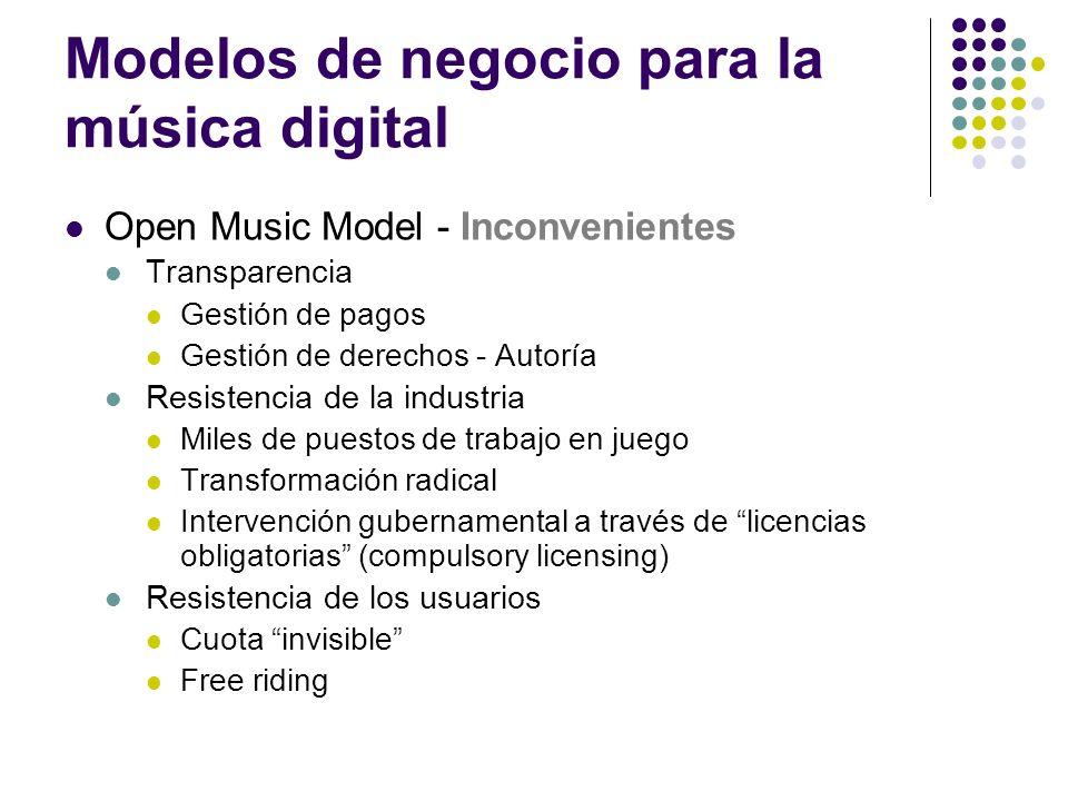 Modelos de negocio para la música digital Open Music Model - Inconvenientes Transparencia Gestión de pagos Gestión de derechos - Autoría Resistencia d