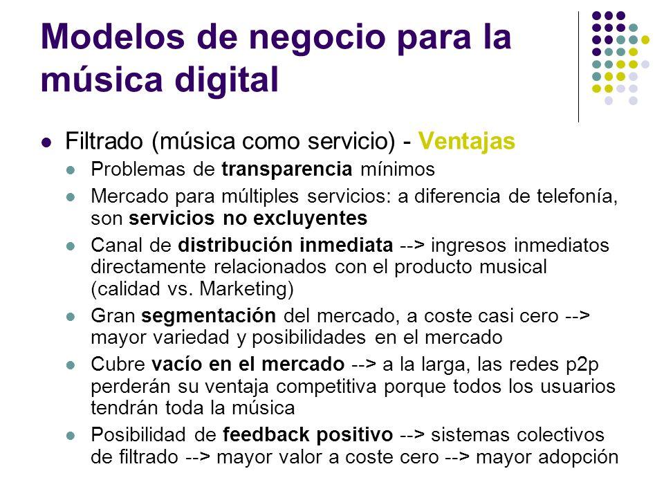 Modelos de negocio para la música digital Filtrado (música como servicio) - Ventajas Problemas de transparencia mínimos Mercado para múltiples servici