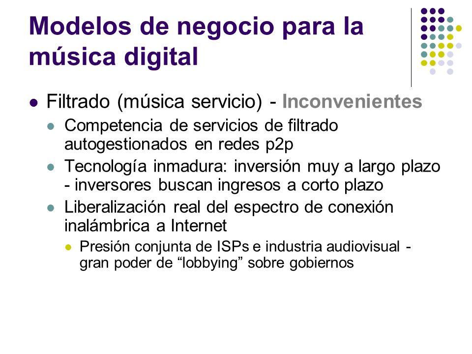 Modelos de negocio para la música digital Filtrado (música servicio) - Inconvenientes Competencia de servicios de filtrado autogestionados en redes p2