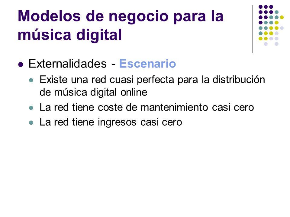 Modelos de negocio para la música digital Externalidades - Escenario Existe una red cuasi perfecta para la distribución de música digital online La re