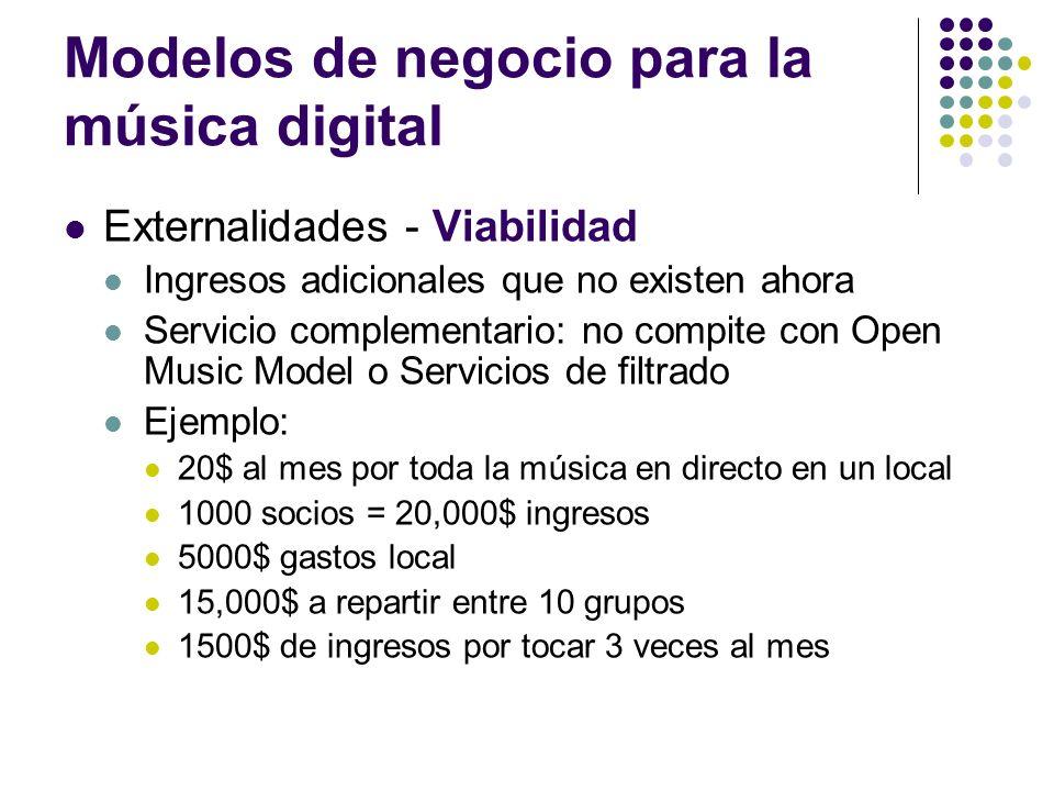 Modelos de negocio para la música digital Externalidades - Viabilidad Ingresos adicionales que no existen ahora Servicio complementario: no compite co