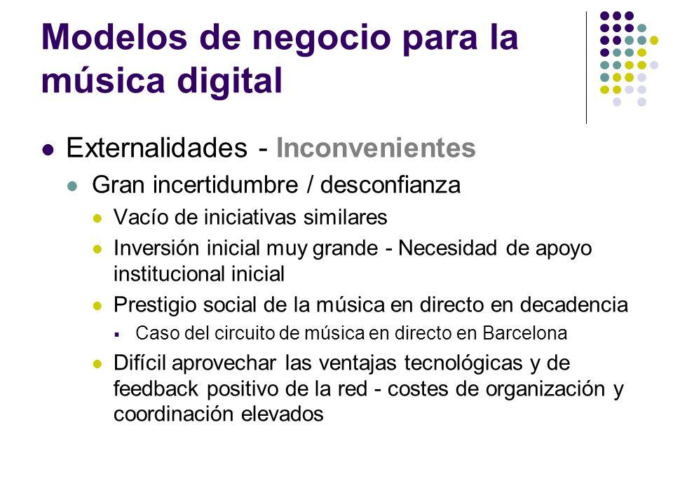Modelos de negocio para la música digital Externalidades - Inconvenientes Gran incertidumbre / desconfianza Vacío de iniciativas similares Inversión i