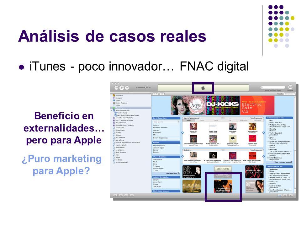 Análisis de casos reales iTunes - poco innovador… FNAC digital ¿Puro marketing para Apple? Beneficio en externalidades… pero para Apple