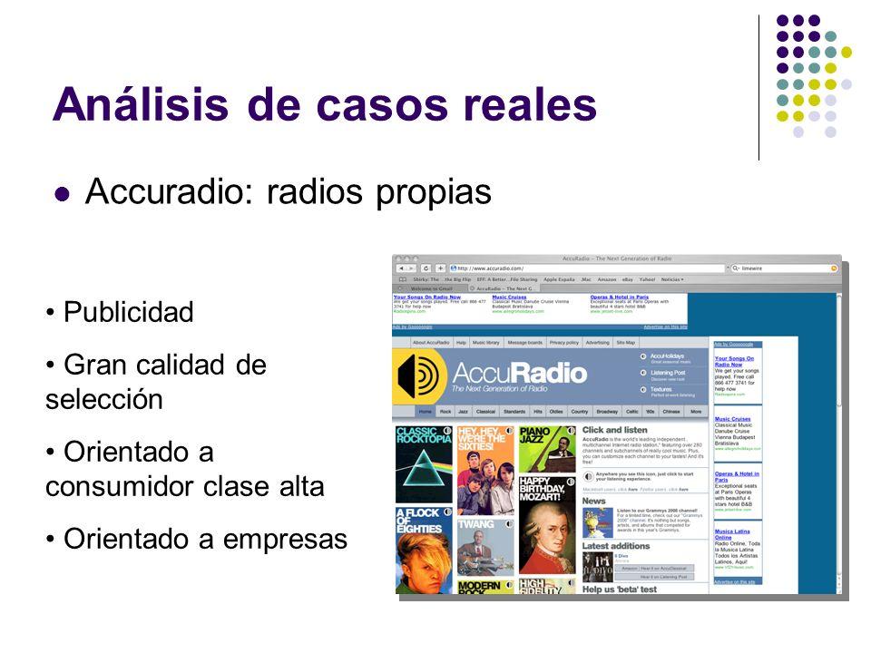 Análisis de casos reales Accuradio: radios propias Publicidad Gran calidad de selección Orientado a consumidor clase alta Orientado a empresas