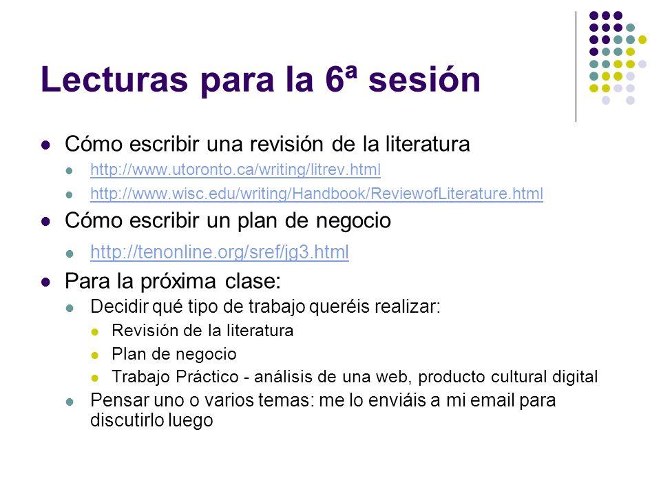 Lecturas para la 6ª sesión Cómo escribir una revisión de la literatura http://www.utoronto.ca/writing/litrev.html http://www.wisc.edu/writing/Handbook