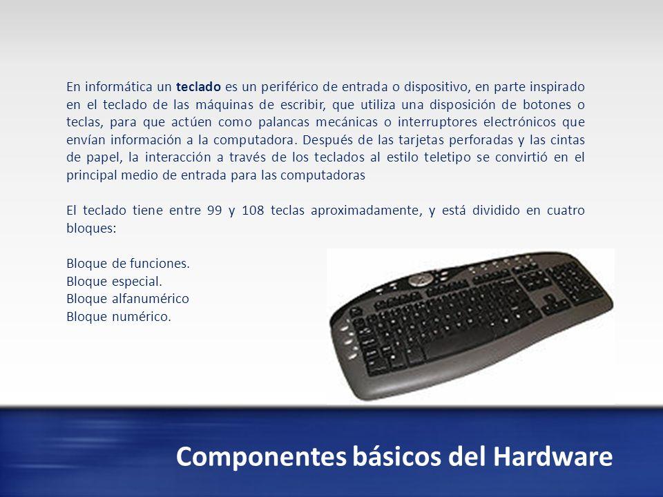 Componentes básicos del Hardware El ratón o mouse es un dispositivo apuntador usado para facilitar el manejo de un entorno gráfico en un computador.