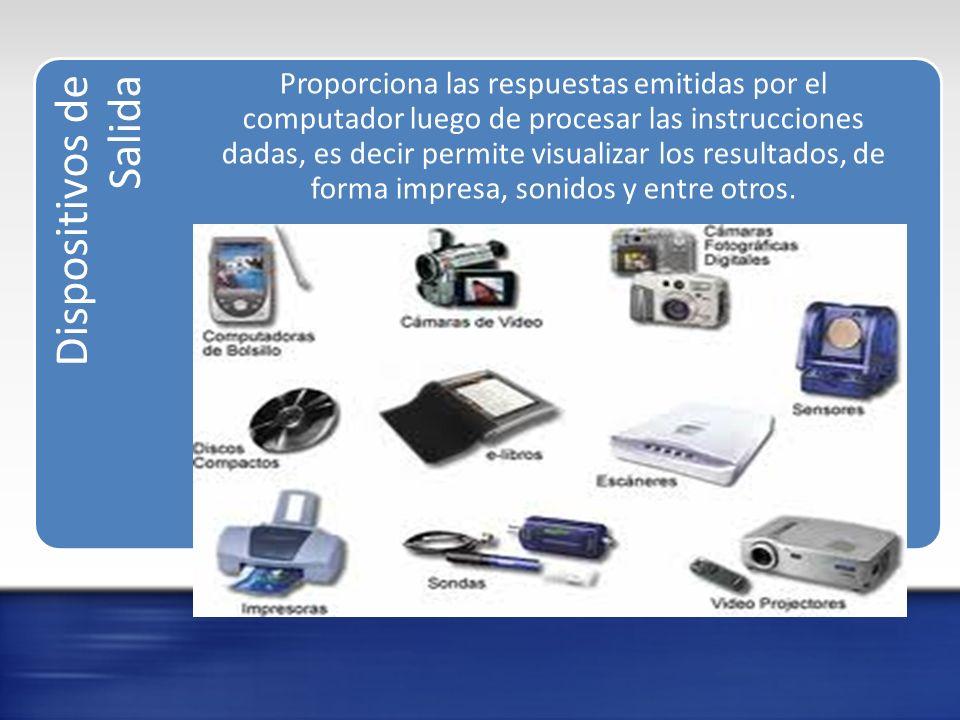 Dispositivos de Almacenamiento Permite guardar, almacenar o archivar los datos ya procesados o por procesar.