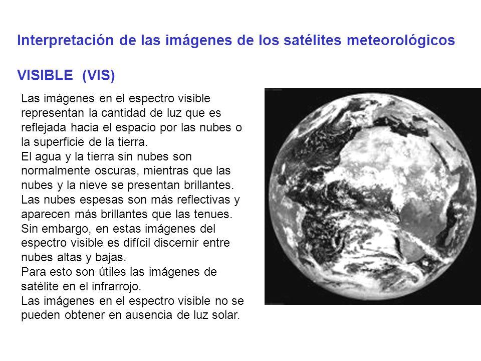 Interpretación de las imágenes de los satélites meteorológicos VISIBLE (VIS) Las imágenes en el espectro visible representan la cantidad de luz que es