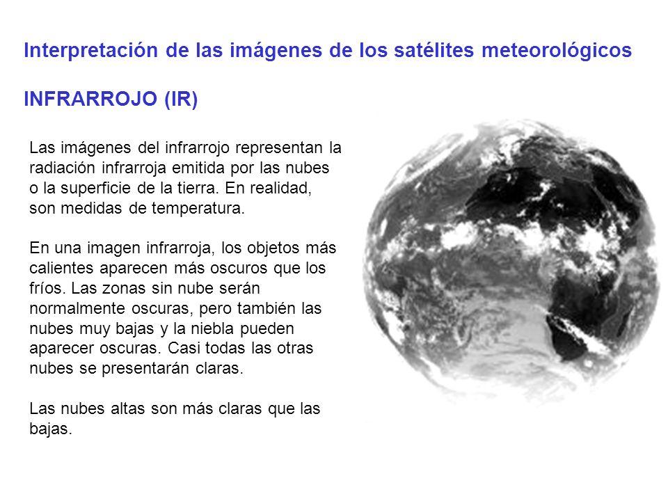 Interpretación de las imágenes de los satélites meteorológicos INFRARROJO (IR) Las imágenes del infrarrojo representan la radiación infrarroja emitida