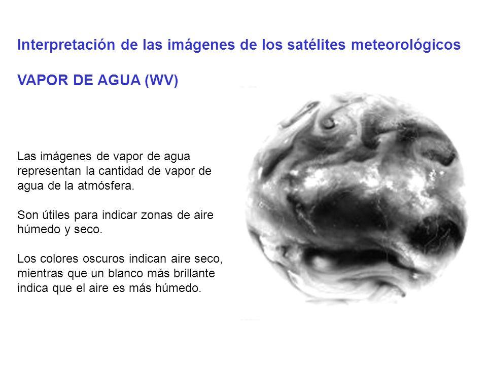 Interpretación de las imágenes de los satélites meteorológicos VAPOR DE AGUA (WV) Las imágenes de vapor de agua representan la cantidad de vapor de ag