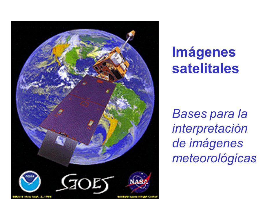 Imágenes satelitales Bases para la interpretación de imágenes meteorológicas