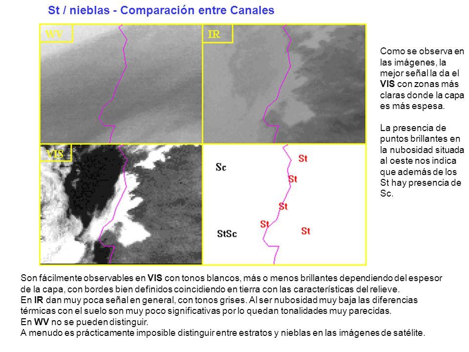 St / nieblas - Comparación entre Canales Son fácilmente observables en VIS con tonos blancos, más o menos brillantes dependiendo del espesor de la cap