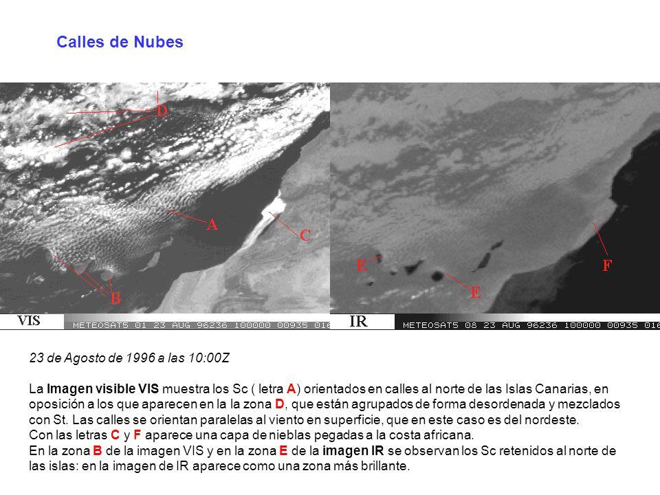 Calles de Nubes 23 de Agosto de 1996 a las 10:00Z La Imagen visible VIS muestra los Sc ( letra A) orientados en calles al norte de las Islas Canarias,