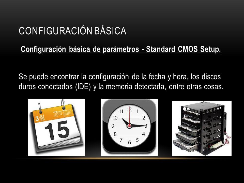 CONFIGURACIÓN BÁSICA Configuración básica de parámetros - Standard CMOS Setup. Se puede encontrar la configuración de la fecha y hora, los discos duro