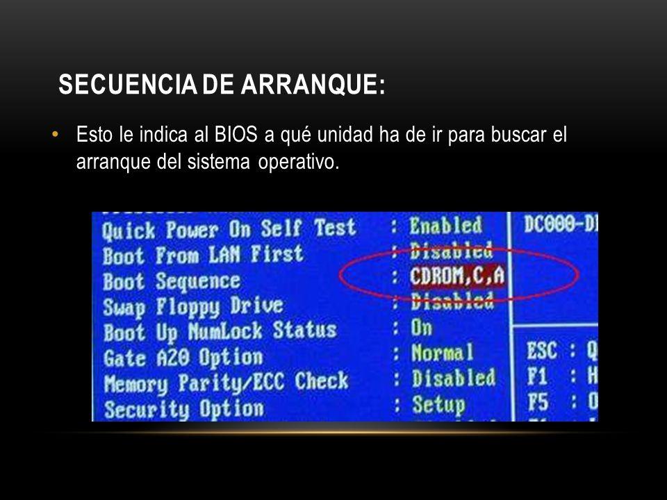SECUENCIA DE ARRANQUE: Esto le indica al BIOS a qué unidad ha de ir para buscar el arranque del sistema operativo.