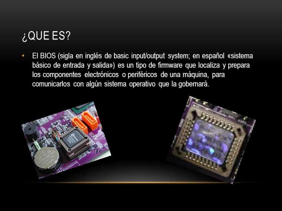 ¿QUE ES? El BIOS (sigla en inglés de basic input/output system; en español «sistema básico de entrada y salida») es un tipo de firmware que localiza y