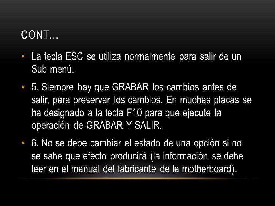 CONT… La tecla ESC se utiliza normalmente para salir de un Sub menú. 5. Siempre hay que GRABAR los cambios antes de salir, para preservar los cambios.