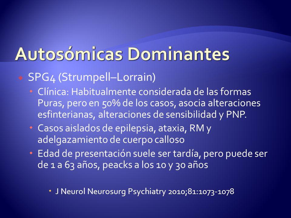 SPG4 (Strumpell–Lorrain) Clínica: Habitualmente considerada de las formas Puras, pero en 50% de los casos, asocia alteraciones esfinterianas, alteraciones de sensibilidad y PNP.