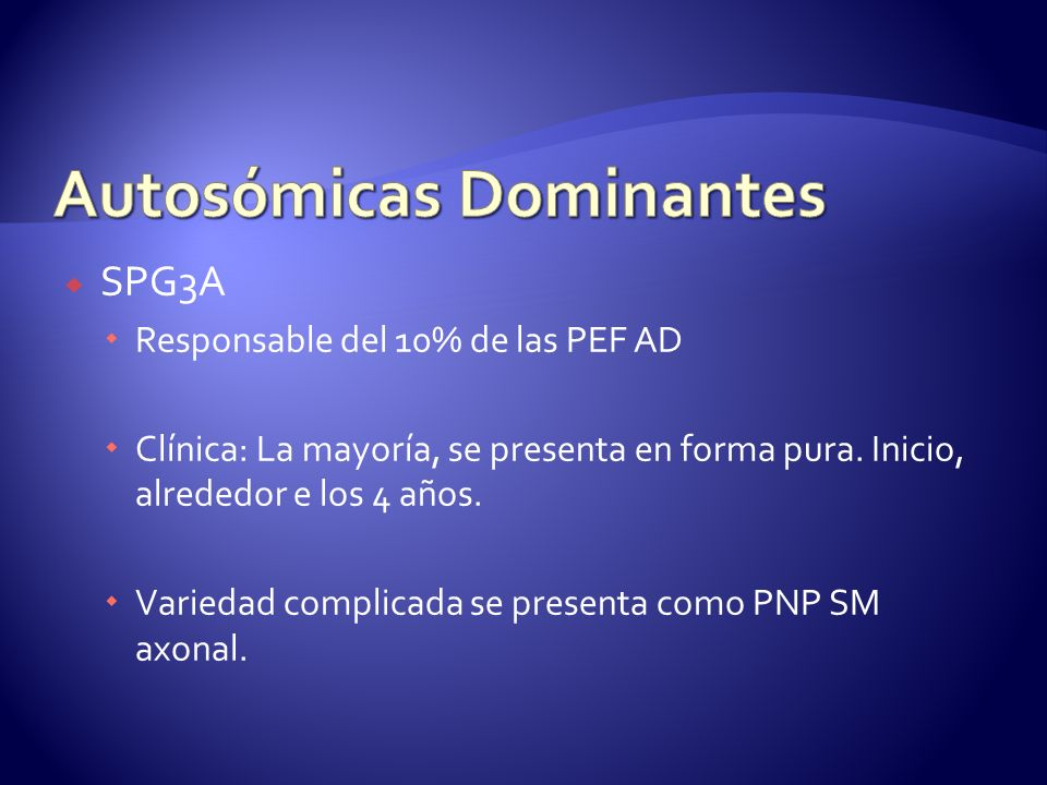 SPG3A Responsable del 10% de las PEF AD Clínica: La mayoría, se presenta en forma pura.