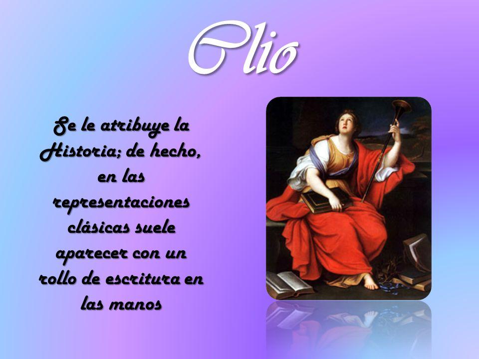 Clio Se le atribuye la Historia; de hecho, en las representaciones clásicas suele aparecer con un rollo de escritura en las manos