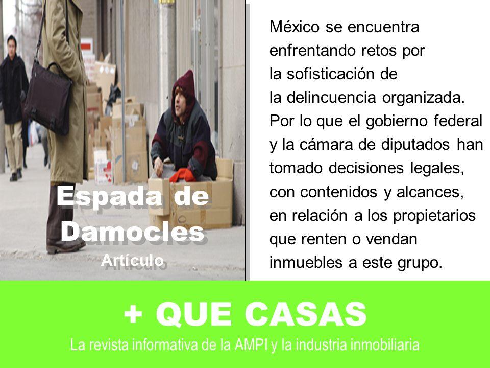 Espada de Damocles Artículo Espada de Damocles Artículo + QUE CASAS La revista informativa de la AMPI y la industria inmobiliaria México se encuentra enfrentando retos por la sofisticación de la delincuencia organizada.
