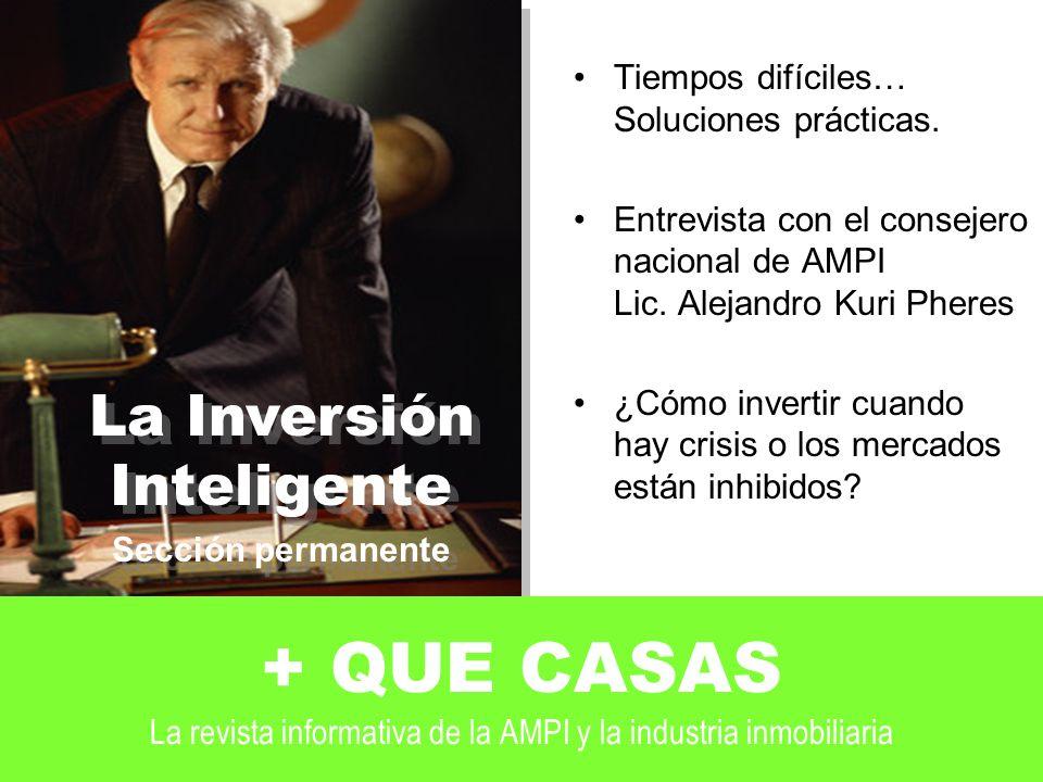 + QUE CASAS La revista informativa de la AMPI y la industria inmobiliaria Tiempos difíciles… Soluciones prácticas.