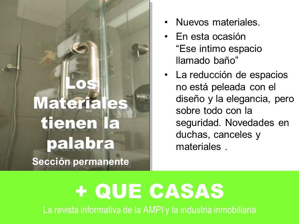 + QUE CASAS La revista informativa de la AMPI y la industria inmobiliaria Nuevos materiales.
