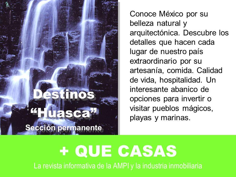 + QUE CASAS La revista informativa de la AMPI y la industria inmobiliaria Conoce México por su belleza natural y arquitectónica.
