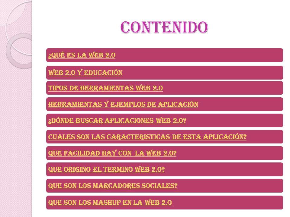 CONTENIDO ¿Qué es la web 2.0Web 2.0 y educaciónTipos de herramientas web 2.0Herramientas y ejemplos de aplicación¿Dónde buscar aplicaciones Web 2.0?CU