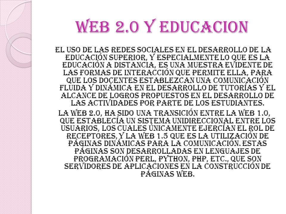 WEB 2.0 Y EDUCACION El uso de las redes sociales en el desarrollo de la Educación Superior, y especialmente lo que es la Educación a Distancia, es una