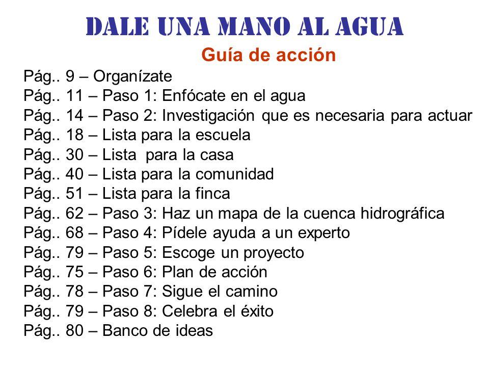 Dale una Mano al agua Guía de acción Pág.. 9 – Organízate Pág.. 11 – Paso 1: Enfócate en el agua Pág.. 14 – Paso 2: Investigación que es necesaria par