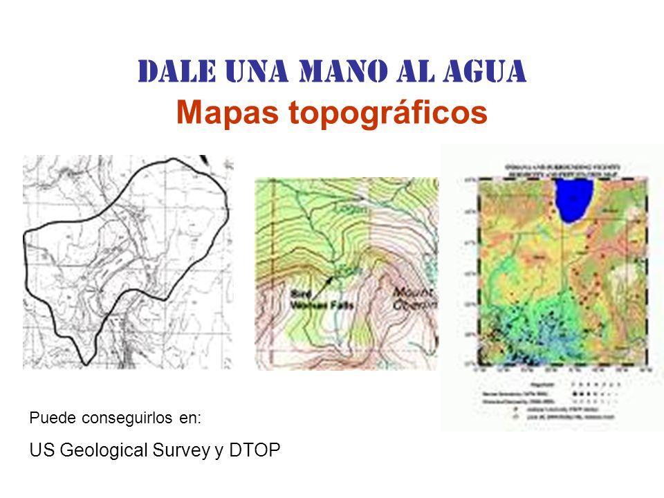 Dale una Mano al agua Mapas topográficos Puede conseguirlos en: US Geological Survey y DTOP