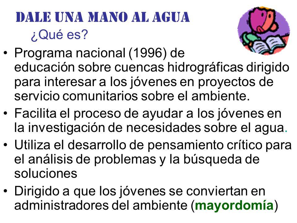 Dale una Mano al agua Programa nacional (1996) de educación sobre cuencas hidrográficas dirigido para interesar a los jóvenes en proyectos de servicio comunitarios sobre el ambiente.
