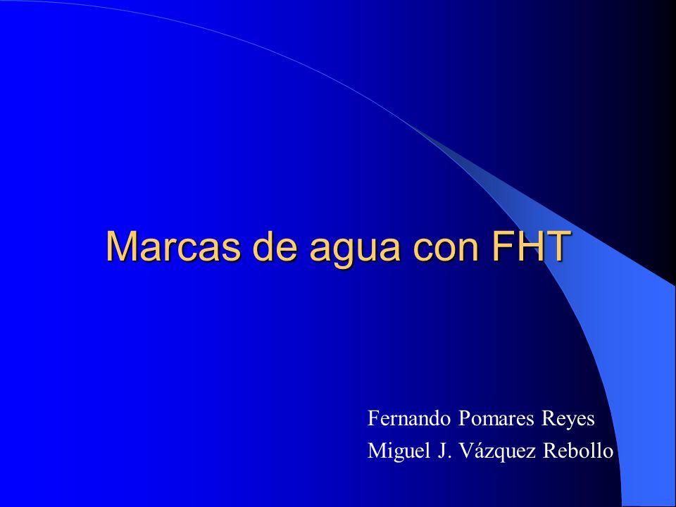 Marcas de agua con FHT Fernando Pomares Reyes Miguel J. Vázquez Rebollo