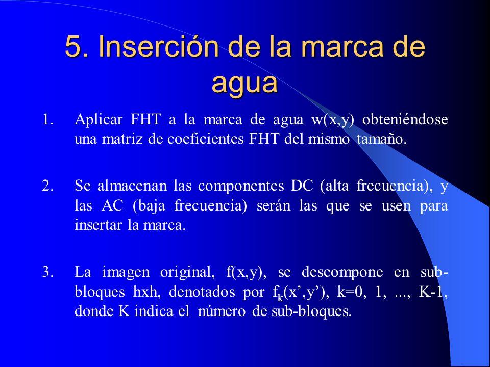5. Inserción de la marca de agua 1.Aplicar FHT a la marca de agua w(x,y) obteniéndose una matriz de coeficientes FHT del mismo tamaño. 2.Se almacenan