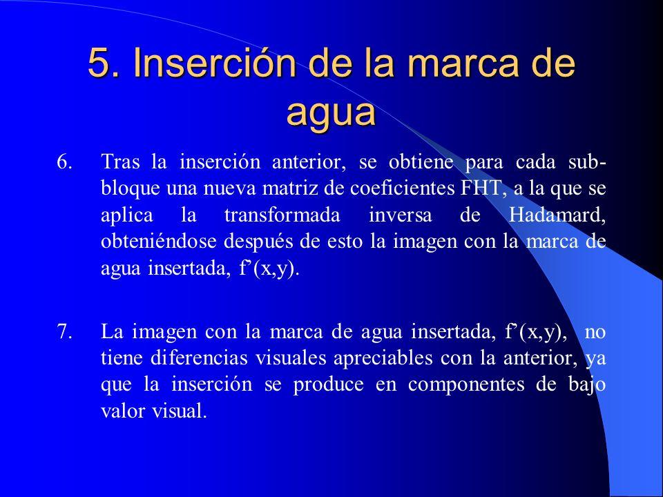 5. Inserción de la marca de agua 6. Tras la inserción anterior, se obtiene para cada sub- bloque una nueva matriz de coeficientes FHT, a la que se apl