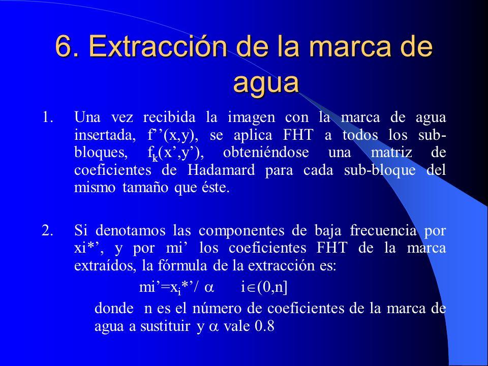 6. Extracción de la marca de agua 1.Una vez recibida la imagen con la marca de agua insertada, f(x,y), se aplica FHT a todos los sub- bloques, f k (x,