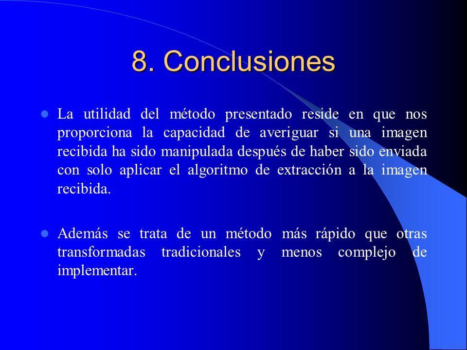8. Conclusiones La utilidad del método presentado reside en que nos proporciona la capacidad de averiguar si una imagen recibida ha sido manipulada de