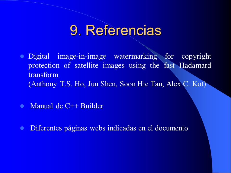 9. Referencias Digital image-in-image watermarking for copyright protection of satellite images using the fast Hadamard transform (Anthony T.S. Ho, Ju