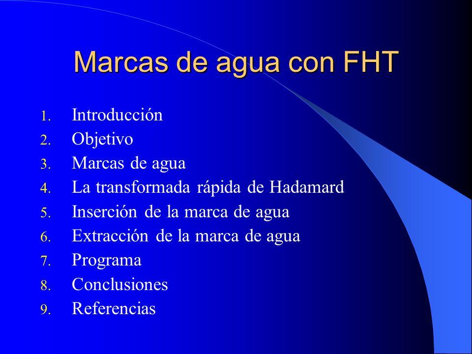 Marcas de agua con FHT 1. Introducción 2. Objetivo 3. Marcas de agua 4. La transformada rápida de Hadamard 5. Inserción de la marca de agua 6. Extracc