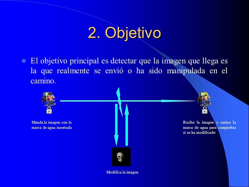 2. Objetivo El objetivo principal es detectar que la imagen que llega es la que realmente se envió o ha sido manipulada en el camino. Manda la imagen
