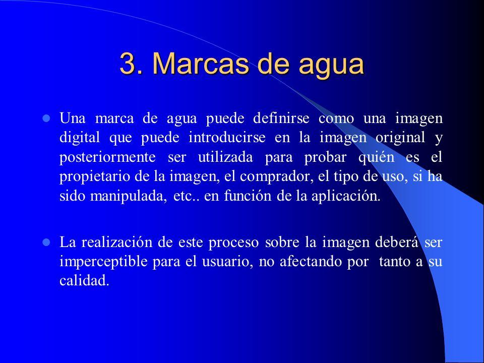 3. Marcas de agua Una marca de agua puede definirse como una imagen digital que puede introducirse en la imagen original y posteriormente ser utilizad