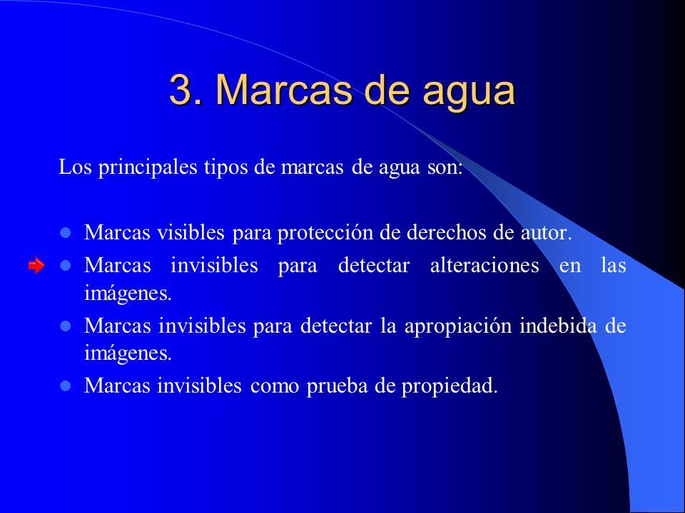 3. Marcas de agua Los principales tipos de marcas de agua son: Marcas visibles para protección de derechos de autor. Marcas invisibles para detectar a