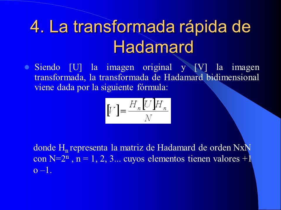 4. La transformada rápida de Hadamard Siendo [U] la imagen original y [V] la imagen transformada, la transformada de Hadamard bidimensional viene dada